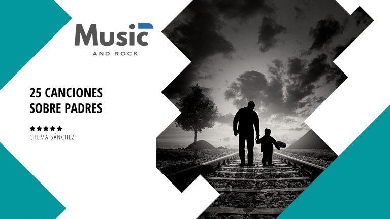 Canciones dedicadas al padre 2020 – Los 25 mejores temas para papá