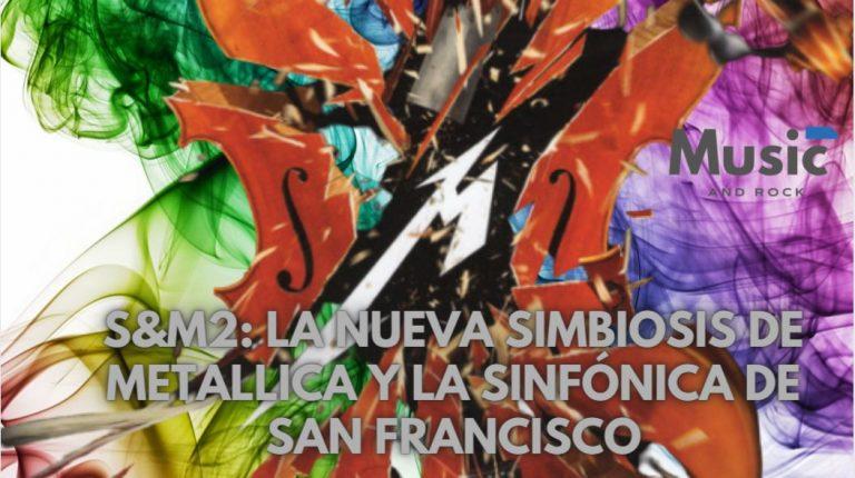 S&M2: La simbiosis de Metallica y la Orquesta Sinfónica de San Francisco, o cuando las segundas partes son buenas