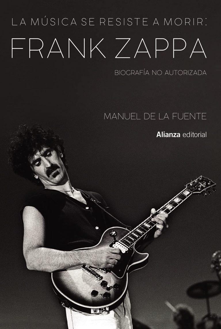 Lee más sobre el artículo Crítica del más completo libro sobre Frank Zappa: La música se resiste a morir